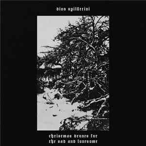 Dino Spiluttini - Christmas Drones For The Sad And Lonesome Album