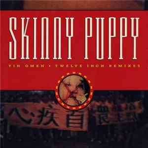 Skinny Puppy - Tin Omen (Twelve Inch Remixes) Album